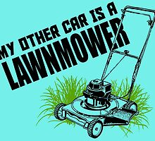 MY OTHER CAR IS A LAWNMOWER by cutetees