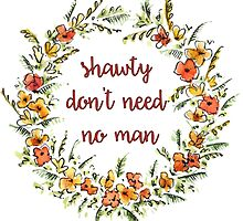 Shawty Don't Need No Man by megsiev