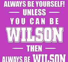 Always Be Yourself! Unless You Can Be WILSON by cutetees