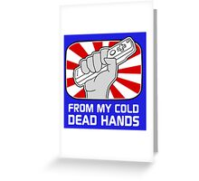 From my cold dead hands Greeting Card