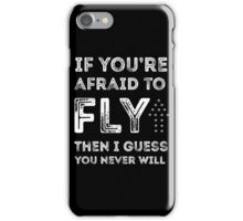 if you're afraid to fly (black) iPhone Case/Skin