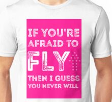 if you're afraid to fly (pink) Unisex T-Shirt