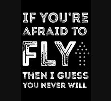 if you're afraid to fly (black) Unisex T-Shirt