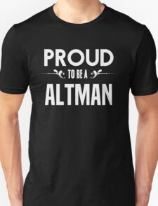 Proud to be a Altman. Show your pride if your last name or surname is Altman T-Shirt