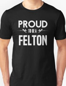 Proud to be a Felton. Show your pride if your last name or surname is Felton T-Shirt