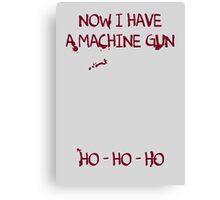 Die Hard: Now I have a machine gun Ho Ho Ho Canvas Print