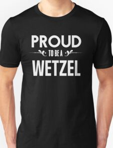Proud to be a Wetzel. Show your pride if your last name or surname is Wetzel T-Shirt