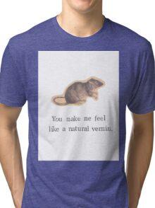 You Make Me Feel Like A Natural Vermin Rat Tri-blend T-Shirt