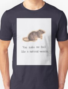 You Make Me Feel Like A Natural Vermin Rat Unisex T-Shirt