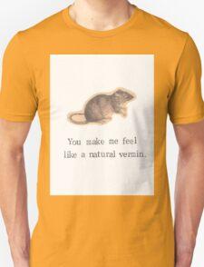 You Make Me Feel Like A Natural Vermin Rat T-Shirt