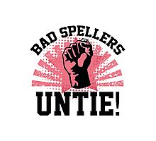 Bad Spellers Untie! Photographic Print
