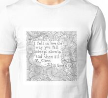 I fell in love the way you fall asleep - John Green Unisex T-Shirt