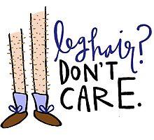 Leg Hair? Don't Care. by Liana Spiro