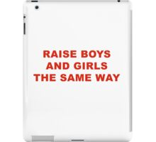RAISE BOYS AND GIRLS THE SAME WAY iPad Case/Skin