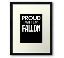 Proud to be a Fallon. Show your pride if your last name or surname is Fallon Framed Print