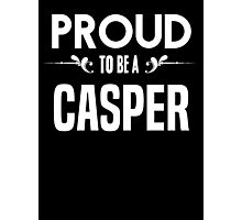 Proud to be a Casper. Show your pride if your last name or surname is Casper Photographic Print