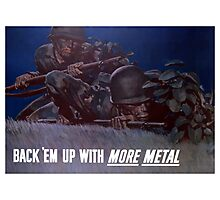 Back 'Em Up With More Metal -- WW2 Photographic Print