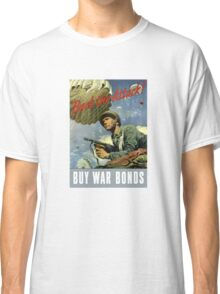 Back The Attack -- Buy War Bonds  Classic T-Shirt