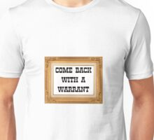 Come Back With A Warrant Unisex T-Shirt