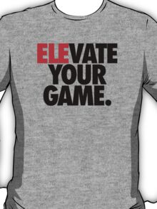 ELEVATE YOUR GAME. T-Shirt