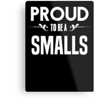 Proud to be a Smalls. Show your pride if your last name or surname is Smalls Metal Print