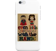 Even Little Superheroes wash their hands iPhone Case/Skin