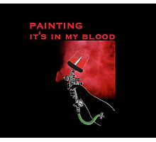 it's in my blood Photographic Print
