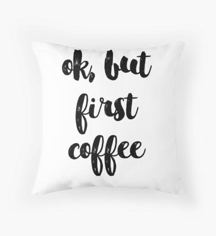 ok but first coffee Throw Pillow