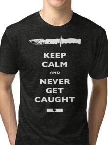 Keep Calm and Never Get Caught - DEXTER Tri-blend T-Shirt
