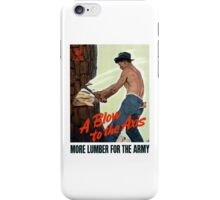 A Blow To The Axis -- More Lumber For The Army iPhone Case/Skin