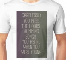 CARELESSLY YOU PASS THE HOURS... Unisex T-Shirt