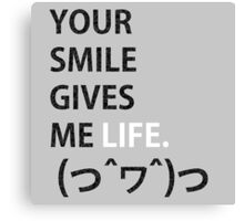 Smile: Gives Me Life. B Canvas Print
