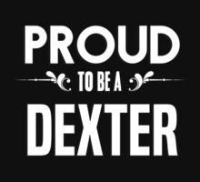 Proud to be a Dexter. Show your pride if your last name or surname is Dexter T-Shirt