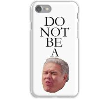 Do Not Be A Garry iPhone Case/Skin