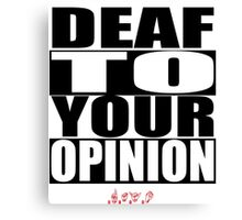 Deaf To Your Opinion Canvas Print