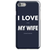 I LOVE it when MY WIFE lets me go shooting iPhone Case/Skin