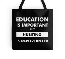 Education is Important but Hunting Is Importanter Tote Bag