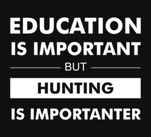Education is Important but Hunting Is Importanter by Sregge