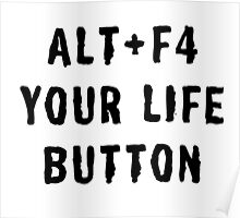 ALT + F4 YOUR LIFE BUTTON Poster