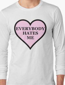 Everybody Hates Me Long Sleeve T-Shirt