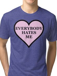 Everybody Hates Me Tri-blend T-Shirt