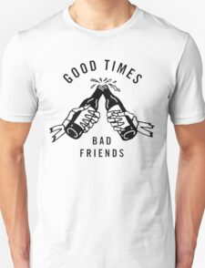 Good Times, Bad Friends T-Shirt