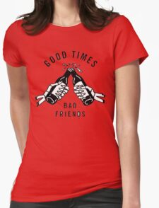 Good Times, Bad Friends Womens Fitted T-Shirt