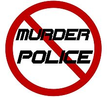 STOP MURDER POLICE Photographic Print