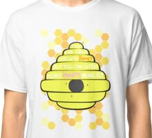You Can Catch Flies With Honey Classic T-Shirt