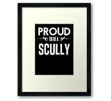 Proud to be a Scully. Show your pride if your last name or surname is Scully Framed Print
