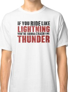 The place beyond the pines If you ride like lightning Classic T-Shirt