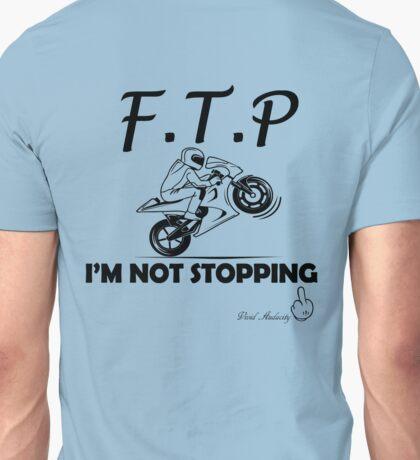 F.T.P I'M NOT STOPPING Unisex T-Shirt