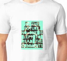 In The Future, No-one Is Left To Read The Comments Unisex T-Shirt