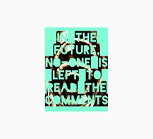 In The Future, No-one Is Left To Read The Comments T-Shirt